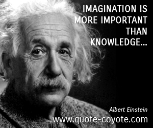 Important quotes - Imagination is more important than knowledge...