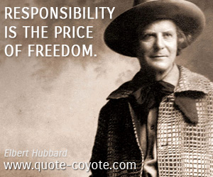 quotes - Responsibility is the price of freedom.