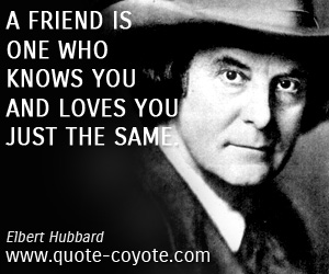 Friendship quotes - A friend is one who knows you and loves you just the same.