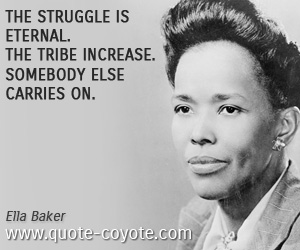 quotes - The struggle is eternal. The tribe increase. Somebody else carries on.