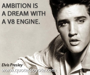 Dream quotes - Ambition is a dream with a V8 engine.