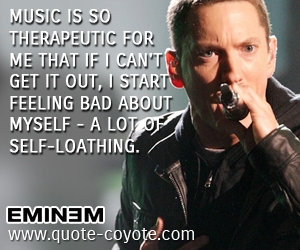 Rap quotes - Music is so therapeutic for me that if I can't get it out, I start feeling bad about myself - a lot of self-loathing.