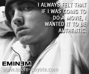 quotes - I always felt that if I was going to do a movie, I wanted it to be authentic.