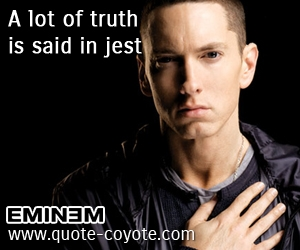 quotes - A lot of truth is said in jest.