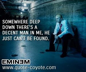 quotes - Somewhere deep down there's a decent man in me, he just can't be found.