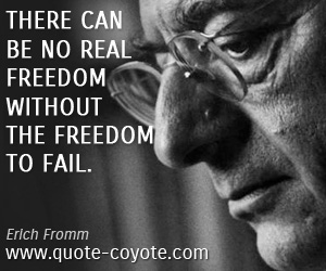 quotes - There can be no real freedom without the freedom to fail.