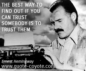 Best quotes - The best way to find out if you can trust somebody is to trust them.