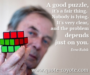 Thing quotes - A good puzzle, it's a fair thing. Nobody is lying. It's very clear, and the problem depends just on you.