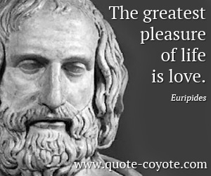 Love quotes - The greatest pleasure of life is love.