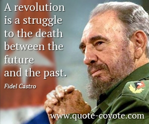 Past quotes - A revolution is a struggle to the death between the future and the past.