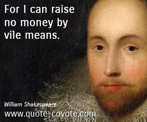 Money quotes - For I can raise no money by vile means.
