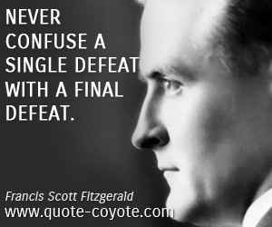 quotes - Never confuse a single defeat with a final defeat.