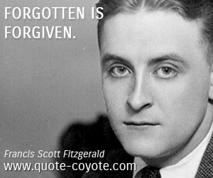 quotes - Forgotten is forgiven.