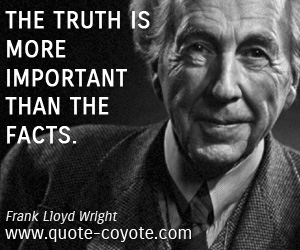 quotes - The truth is more important than the facts.