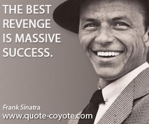 Motivational quotes - The best revenge is massive success.