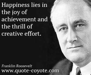 Happiness quotes - Happiness lies in the joy of achievement and the thrill of creative effort.