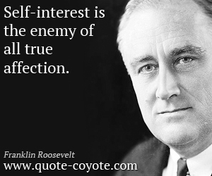 quotes - Self-interest is the enemy of all true affection.