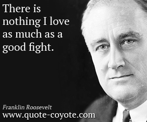 quotes - There is nothing I love as much as a good fight.