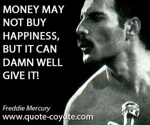 Happiness quotes - Money may not buy happiness, but it can damn well give it!