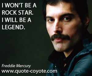 quotes - I won't be a rock star. I will be a legend.