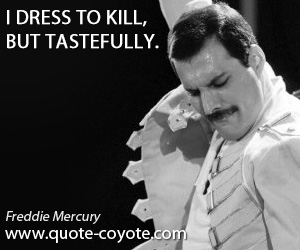 quotes - I dress to kill, but tastefully.