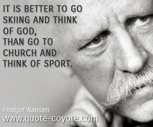 Funny quotes - It is better to go skiing and think of God, than go to church and think of sport.