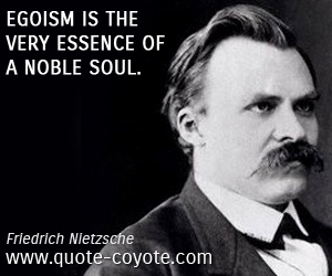 Knowledge quotes - Egoism is the very essence of a noble soul.