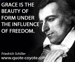 quotes - Grace is the beauty of form under the influence of freedom.