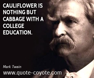 Education quotes - Cauliflower is nothing but cabbage with a college education.