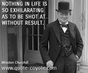 Life quotes - Nothing in life is so exhilarating as to be shot at without result.