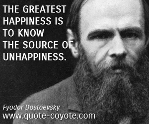 Happiness quotes - The greatest happiness is to know the source of unhappiness.
