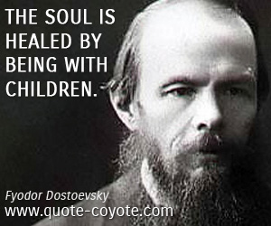 Children quotes - The soul is healed by being with children.