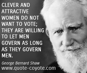 Clever quotes - Clever and attractive women do not want to vote; they are willing to let men govern as long as they govern men.