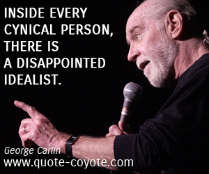 quotes - Inside every cynical person, there is a disappointed idealist.