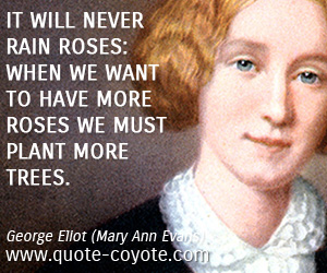 Roses quotes - It will never rain roses: when we want to have more roses we must plant more trees.