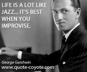 Jazz quotes - Life is a lot like jazz... it's best when you improvise.