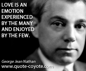Few quotes - Love is an emotion experienced by the many and enjoyed by the few.