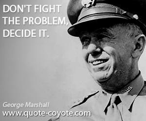 Knowledge quotes - Don't fight the problem, decide it.