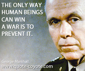 Prevent quotes - The only way human beings can win a war is to prevent it.