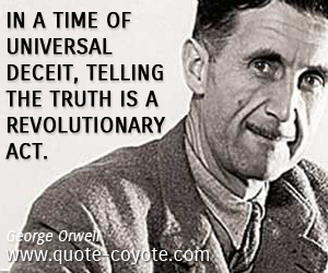 Revolution quotes - In a time of universal deceit, telling the truth is a revolutionary act.