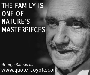 quotes - The family is one of nature's masterpieces.