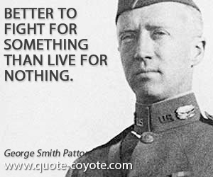 Something quotes - Better to fight for something than live for nothing.