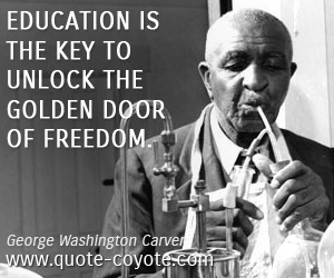 quotes - Education is the key to unlock the golden door of freedom.