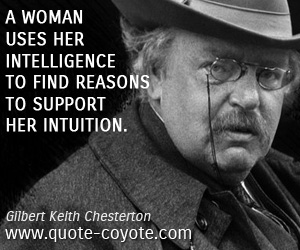 quotes - A woman uses her intelligence to find reasons to support her intuition.