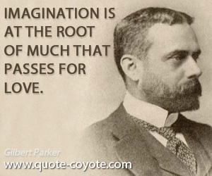 Imagination quotes - Imagination is at the root of much that passes for love.