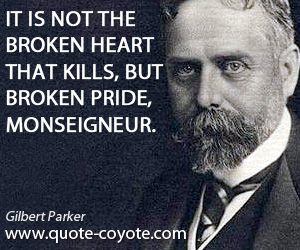 Heart quotes - It is not the broken heart that kills, but broken pride, monseigneur.