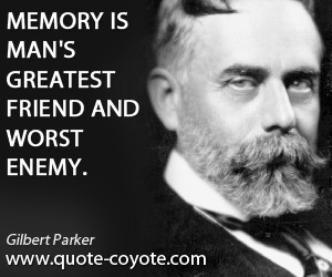 Greatest quotes - Memory is man's greatest friend and worst enemy.