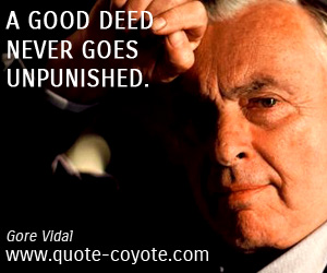 Fun quotes - A good deed never goes unpunished.