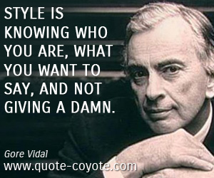 quotes - Style is knowing who you are, what you want to say, and not giving a damn.