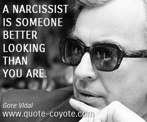 quotes - A narcissist is someone better looking than you are.